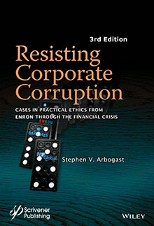 The new edition of Stephen Arbogast's book: Resisting Corporate Corruption